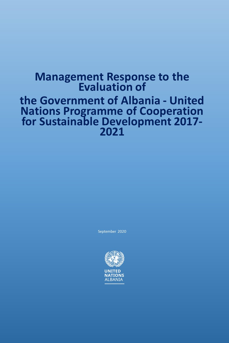 Management Response to the Evaluation of the Government of Albania - United Nations Programme of Cooperation for Sustainable Development 2017-2021 Issued on September 2020